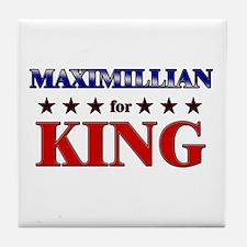 MAXIMILLIAN for king Tile Coaster