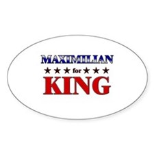 MAXIMILIAN for king Oval Decal