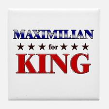 MAXIMILIAN for king Tile Coaster