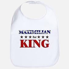 MAXIMILIAN for king Bib