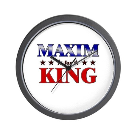 MAXIM for king Wall Clock