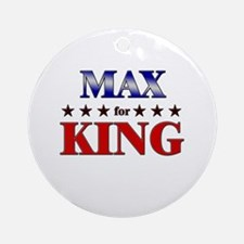 MAX for king Ornament (Round)