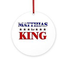 MATTHIAS for king Ornament (Round)