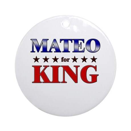 MATEO for king Ornament (Round)