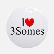 """I Love (Heart) 3Somes"" Ornament (Round)"