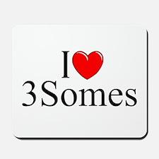 """""""I Love (Heart) 3Somes"""" Mousepad"""