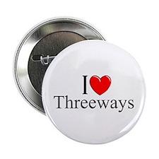 """I Love (Heart) Threeways"" 2.25"" Button"