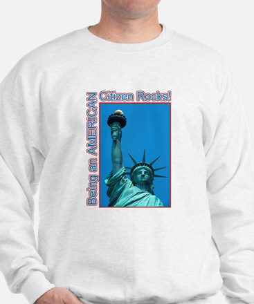 Being an American Citizen Rocks! Sweatshirt