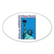 Being an American Citizen Rocks! Oval Decal