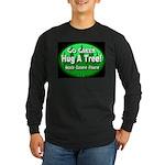 Go Green Hug A Tree! Long Sleeve Dark T-Shirt