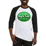 Go Green Hug A Tree! Baseball Jersey