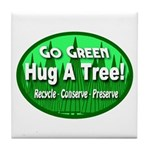 Go Green Hug A Tree! Tile Coaster