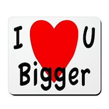 I love you bigger Mousepad