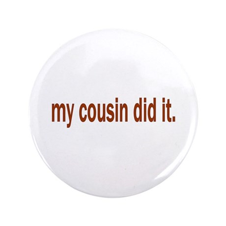 "my cousin did it 3.5"" Button (100 pack)"