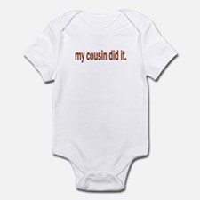 my cousin did it Infant Bodysuit