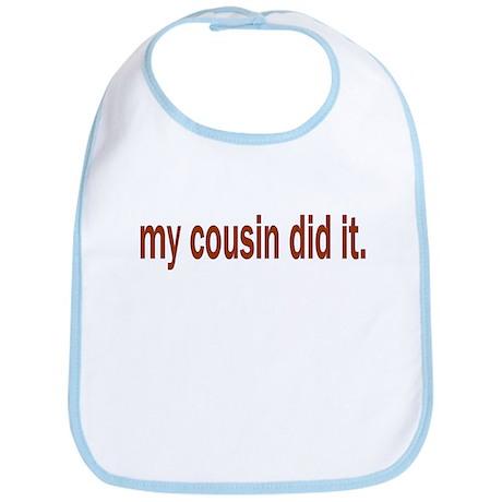 my cousin did it Bib