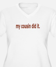 my cousin did it T-Shirt