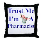 Trust Me...Pharmacist Throw Pillow