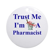 Trust Me...Pharmacist Ornament (Round)