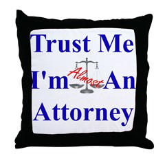 Trust Me ... Attorney Throw Pillow