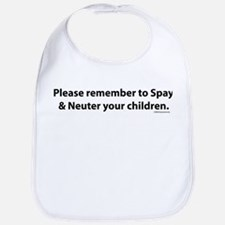 Spay & Neuter your children. Bib