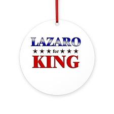 LAZARO for king Ornament (Round)