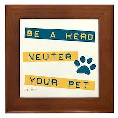 Be a Hero - Neuter Your Pet Framed Tile
