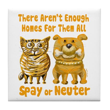 Aren't Enough Homes - Spay or Neuter Tile Coaster