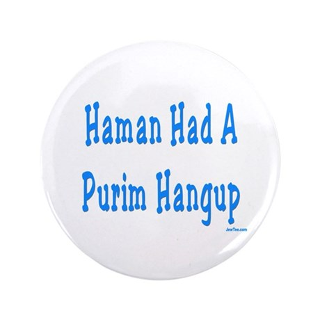 "Haman had a Purim Hangup 3.5"" Button (100 pack)"
