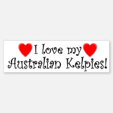 I Love My Australian Kelpies Bumper Bumper Bumper Sticker