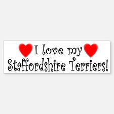 I Love My Staffordshire Terriers Bumper Bumper Bumper Sticker