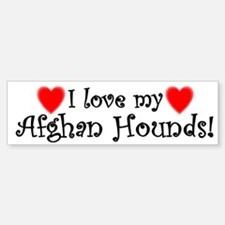 I Love My Afghan Hounds Bumper Bumper Bumper Sticker