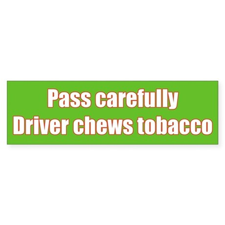 Driver Chews Tobacco Bumper Sticker