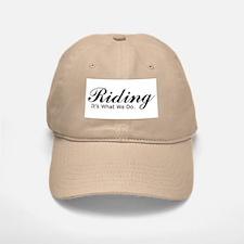 Riding, It's what we do, Hat, Baseball Baseball Cap