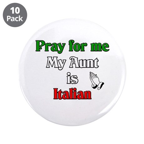 """Pray for me my aunt is Italian 3.5"""" Button (10 pac"""
