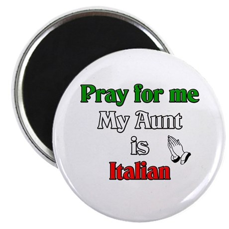 "Pray for me my aunt is Italian 2.25"" Magnet (100 p"