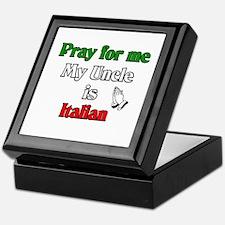Pray for me my uncle is Italian Keepsake Box