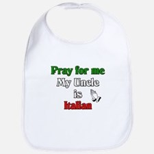 Pray for me my uncle is Italian Bib