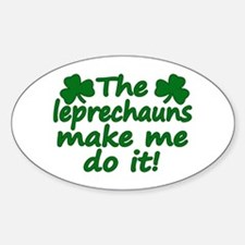 Leprechauns Made Me Do It Oval Decal