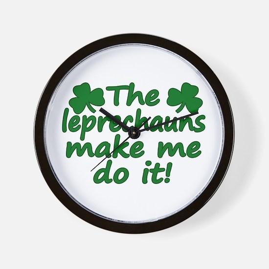 Leprechauns Made Me Do It Wall Clock