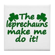 Leprechauns Made Me Do It Tile Coaster