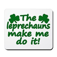 Leprechauns Made Me Do It Mousepad