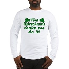 Leprechauns Made Me Do It Long Sleeve T-Shirt