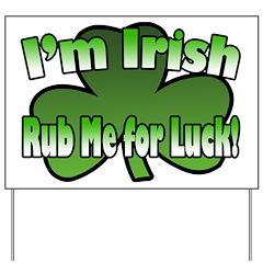 I'm Irish Rub Me for Luck Yard Sign