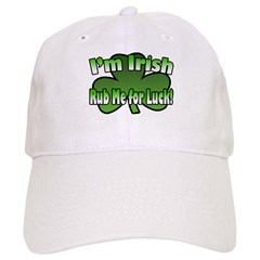 I'm Irish Rub Me for Luck Baseball Cap