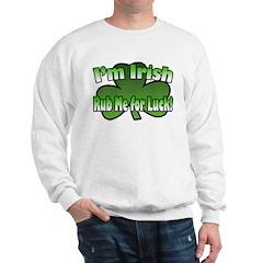 I'm Irish Rub Me for Luck Sweatshirt