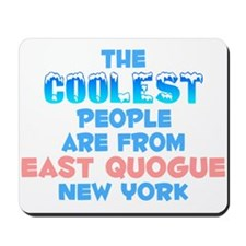Coolest: East Quogue, NY Mousepad