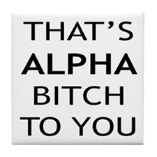 Alpha Bitch With Attitude Tile Coaster