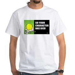 """""""So your character died"""" T-Shirt"""