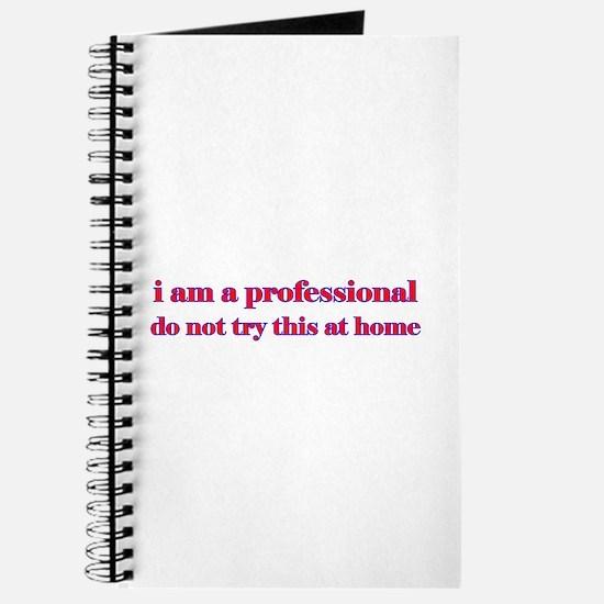 I am a professional... Journal